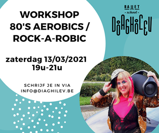 Workshop 80's Aerobics/Rock-a-Robic (Balletschool Diaghilev)